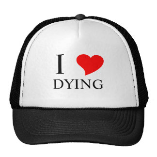 I Heart DYING Trucker Hats