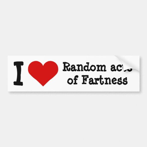 I heart funny random acts of fartness bumper stickers