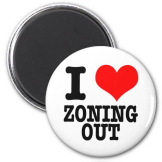 I HEART (LOVE) ZONING OUT 6 CM ROUND MAGNET
