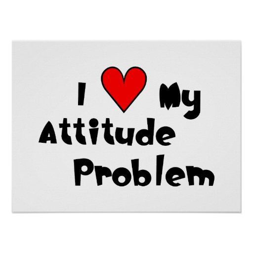 I (heart) My Attitude Problem Poster