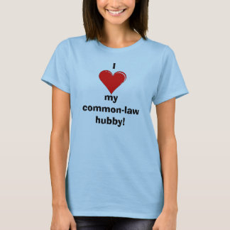 I heart my common-law hubby T-Shirt