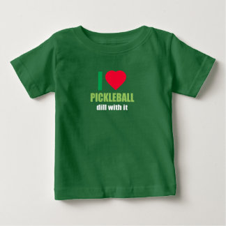 I Heart Pickle Ball Dill With It Funny Deal T Shir Baby T-Shirt