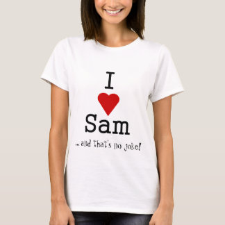i heart sam, ... and that's no joke! T-Shirt