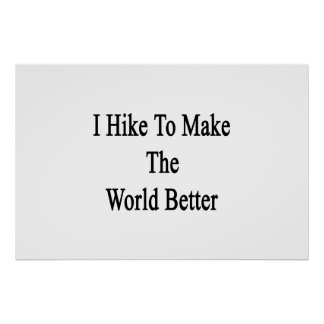 I Hike To Make The World Better Poster