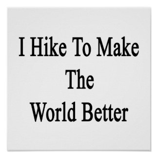 I Hike To Make The World Better Posters