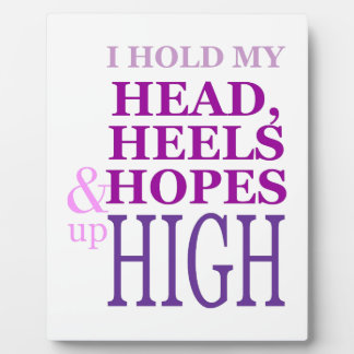 I hold my Head, heels & hopes up high Plaque