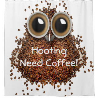 """""""I hooting need Coffee"""" owl coffee Shower curtain"""