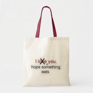 I hope something eats you tote bags