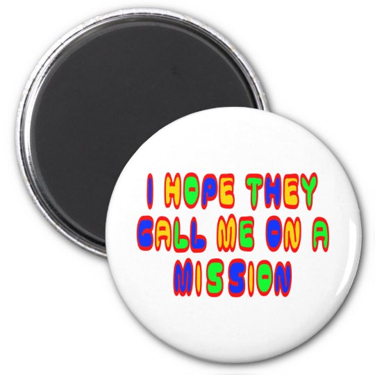 I Hope They Call Me On A Mission Magnet