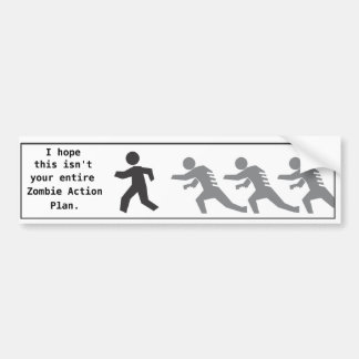 I hope this isn t your entire Zombie Action Plan Bumper Stickers