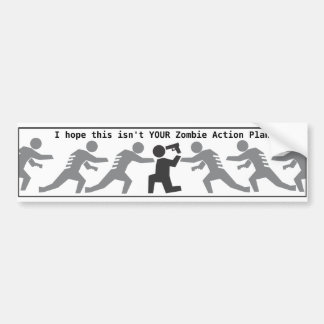 I hope this isn t YOUR Zombie Action Plan Bumper Stickers