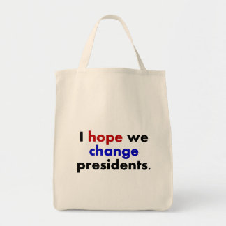 I hope we change presidents grocery tote bag