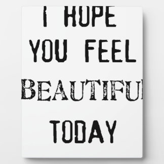 i hope you feel beautiful today plaque