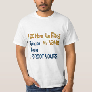 I hope you forgot my Name. T-Shirt