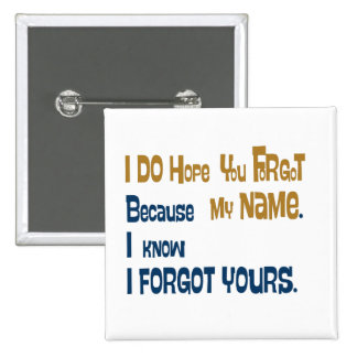 I hope you forgot my name (the button) 15 cm square badge