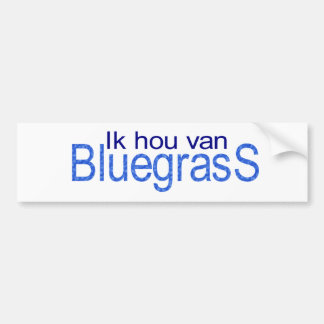 I hou van Bluegrass Bumper Sticker
