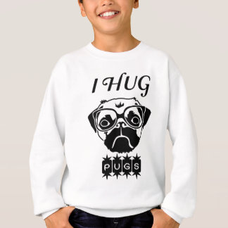 i hug pugs sweatshirt
