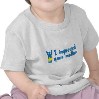 i impressed your mother tee shirt