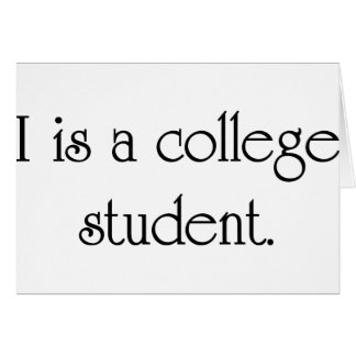 I Is A College Student Card