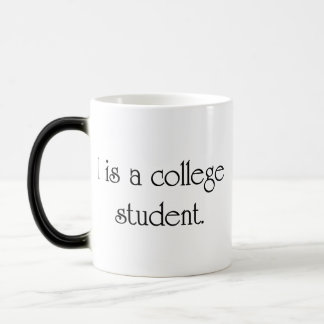 I Is A College Student Morphing Mug