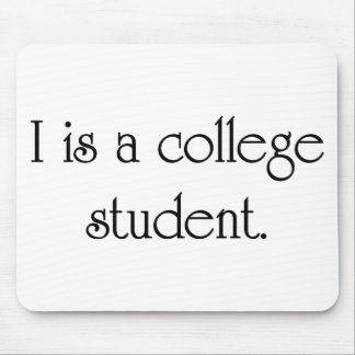 I Is A College Student Mousepad