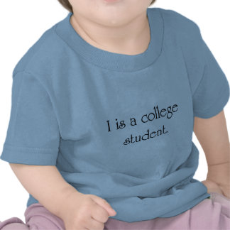I Is A College Student Tshirt