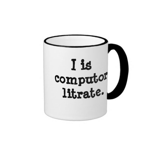 I is computor litrate - Techie Insult! Coffee Mug