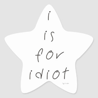 I is for idiot star stickers