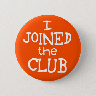 I Joined The Club 6 Cm Round Badge