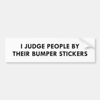 I Judge People By Their Bumper Stickers