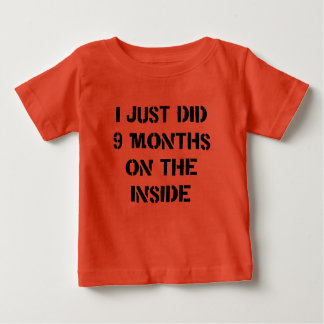 I Just Did 9 Months On The Inside. Baby T-Shirt