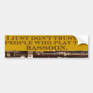 I Just Don't Trust People Who Play The Bassoon Bumper Sticker