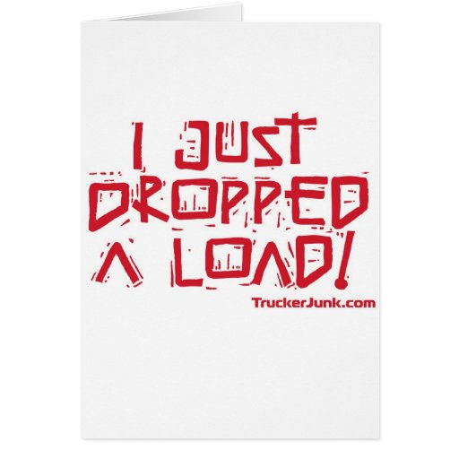 I Just Dropped a Load Greeting Card