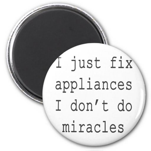 I Just Fix Appliances I Don't Do Miracles Fridge Magnets