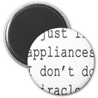I Just Fix Appliances I Don't Do Miracles 6 Cm Round Magnet