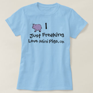 I Just Freaking Love Pigs, Ok T-Shirt