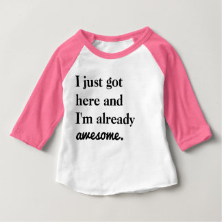 I Just Got Here And I'm Already Awesome Baby T-Shirt