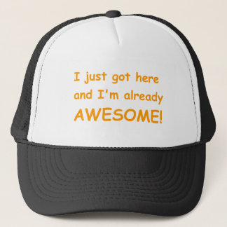 I-just-got-here-and-Im-already-awesome-comic-orang Trucker Hat
