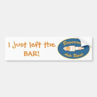 I just left the BAR! Bumper Sticker