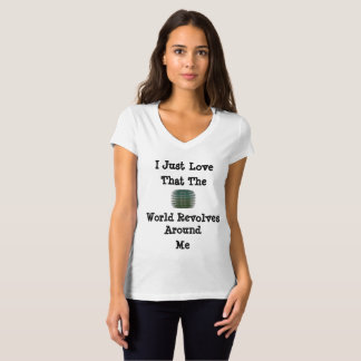 I Just Love that the World Revolves Around Me Tee