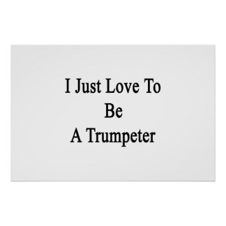 I Just Love To Be A Trumpeter Print