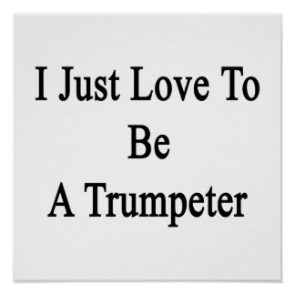 I Just Love To Be A Trumpeter Posters