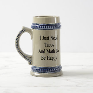 I Just Need Tacos And Math To Be Happy Beer Stein