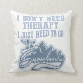 I JUST NEED TO GO SNOWBOARDING CUSHION