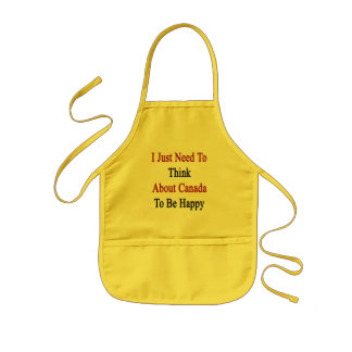 I Just Need To Think About Canada To Be Happy Kids Apron