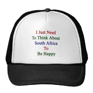 I Just Need To Think About South Africa To Be Happ Cap