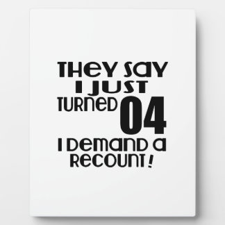 I Just Turned 04 Demand A Recount Display Plaque