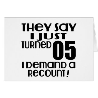 I Just Turned 05 Demand A Recount Card