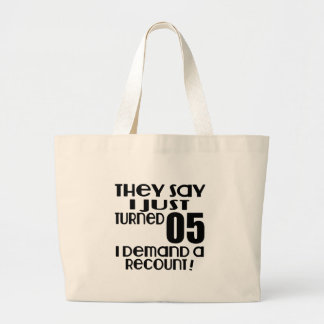 I Just Turned 05 Demand A Recount Large Tote Bag