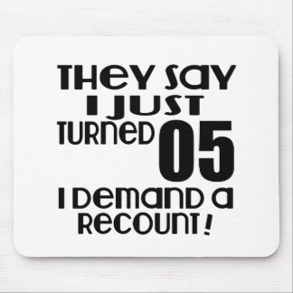 I Just Turned 05 Demand A Recount Mouse Pad